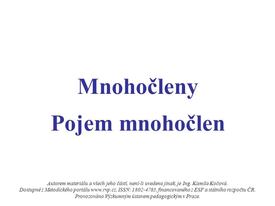 Mnohočleny Autorem materiálu a všech jeho částí, není-li uvedeno jinak, je Ing. Kamila Kočová. Dostupné z Metodického portálu www.rvp.cz, ISSN: 1802-4
