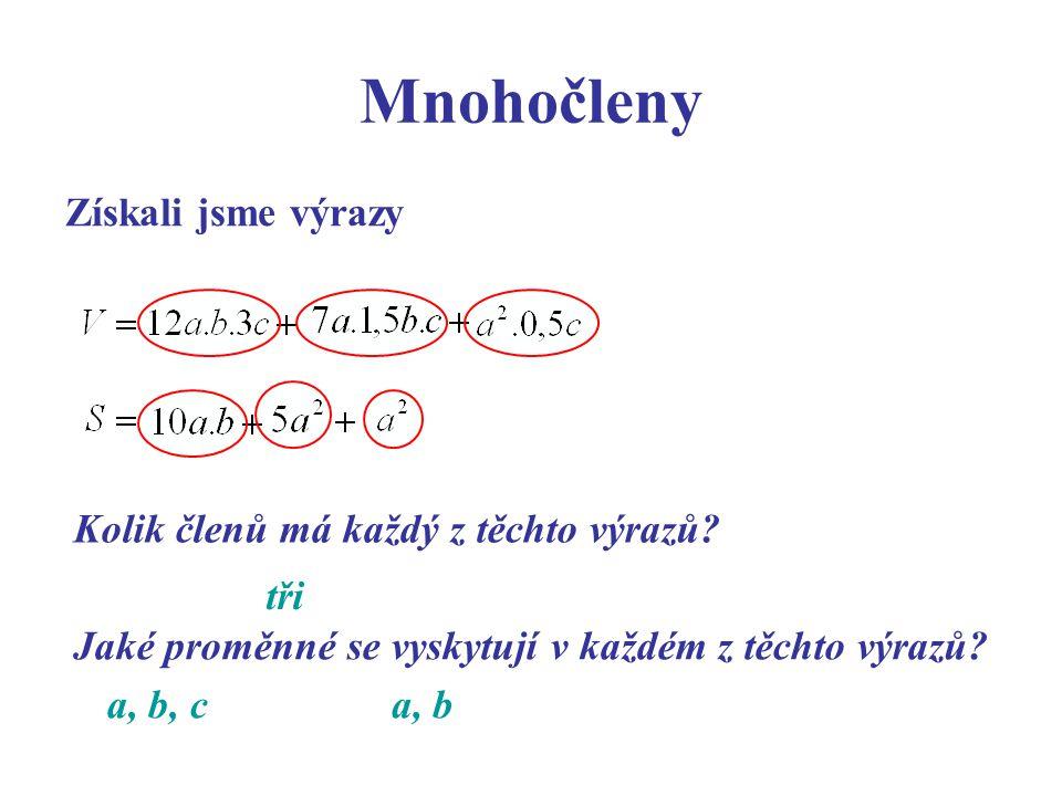 c) součinem: Mnohočleny Výraz, který lze vyjádřit: a) číslem: b) proměnnou: nazýváme jednočlen.