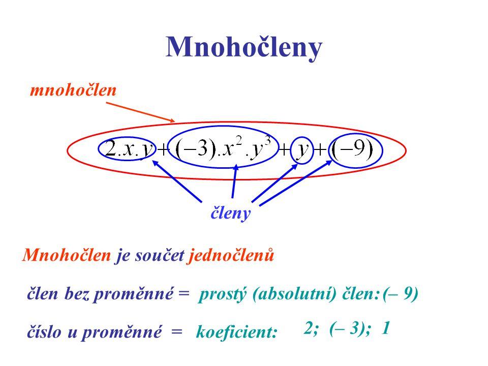 Mnohočleny mnohočlen členy Mnohočlen je součet jednočlenů člen bez proměnné = prostý (absolutní) člen: (– 9) číslo u proměnné = koeficient: 2; (– 3);