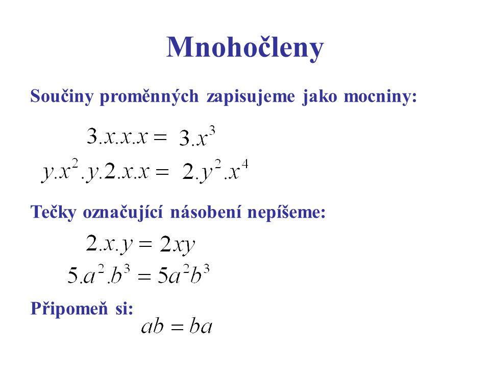 Zjednoduš zpaměti: a.ab 2. b. a. a 3 0,6. x. x. x 3 -4.