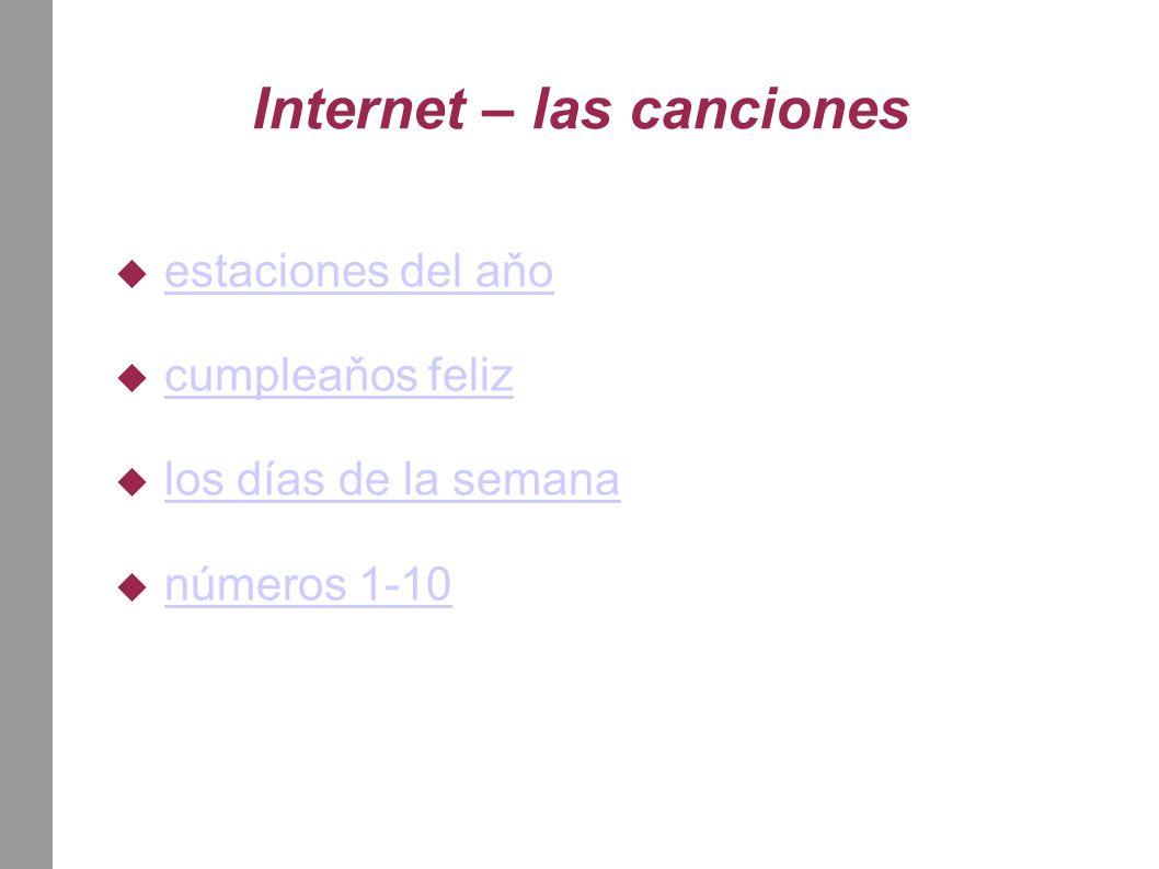 Internet – las canciones  estaciones del aňo estaciones del aňo  cumpleaňos feliz cumpleaňos feliz  los días de la semana los días de la semana  números 1-10 números 1-10