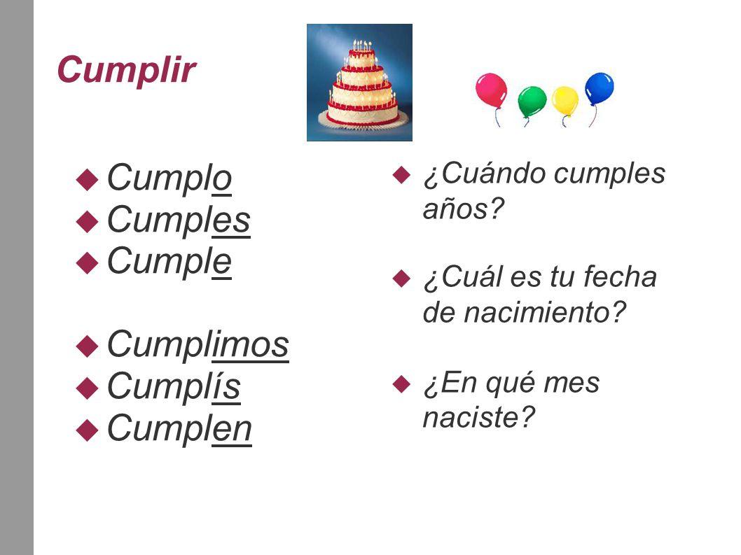 Cumplir  Cumplo  Cumples  Cumple  Cumplimos  Cumplís  Cumplen  ¿Cuándo cumples años?  ¿Cuál es tu fecha de nacimiento?  ¿En qué mes naciste?