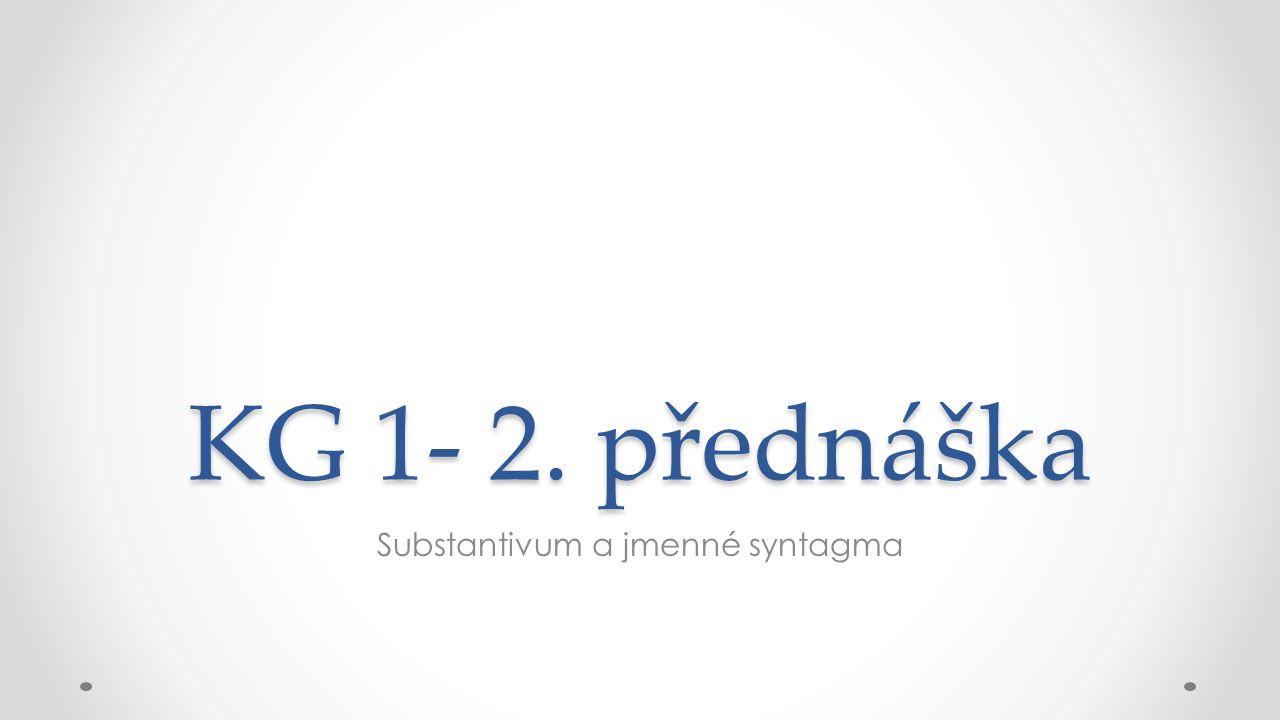 KG 1- 2. přednáška Substantivum a jmenné syntagma