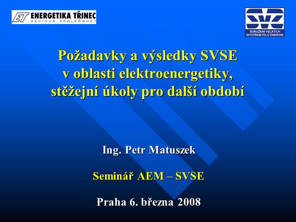 Požadavky a výsledky SVSE v oblasti elektroenergetiky, stěžejní úkoly pro další období Ing. Petr Matuszek Seminář AEM – SVSE Praha 6. března 2008