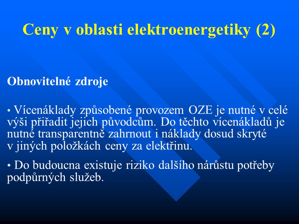 Ceny v oblasti elektroenergetiky (2) Obnovitelné zdroje Vícenáklady způsobené provozem OZE je nutné v celé výši přiřadit jejich původcům.