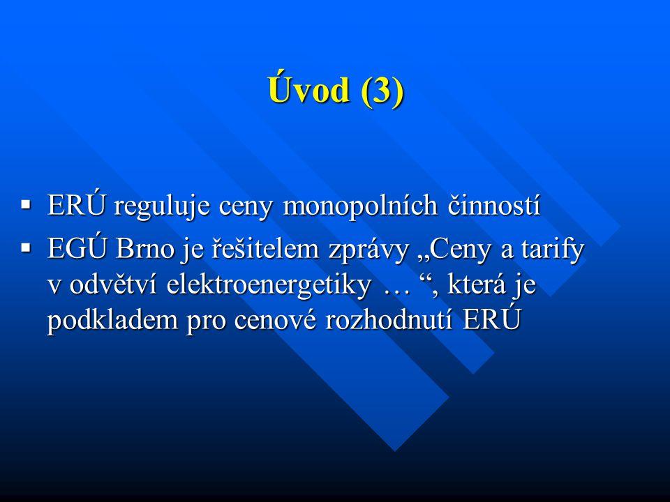 """Úvod (3)  ERÚ reguluje ceny monopolních činností  EGÚ Brno je řešitelem zprávy """"Ceny a tarify v odvětví elektroenergetiky … , která je podkladem pro cenové rozhodnutí ERÚ"""