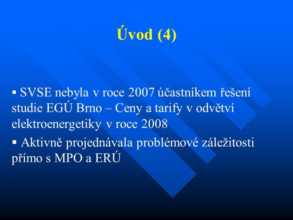Úvod (4)   SVSE nebyla v roce 2007 účastníkem řešení studie EGÚ Brno – Ceny a tarify v odvětví elektroenergetiky v roce 2008   Aktivně projednávala problémové záležitosti přímo s MPO a ERÚ
