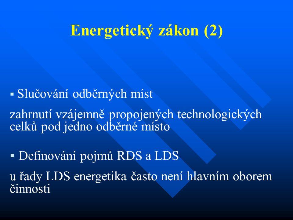 Energetický zákon (2)  Slučování odběrných míst zahrnutí vzájemně propojených technologických celků pod jedno odběrné místo  Definování pojmů RDS a LDS u řady LDS energetika často není hlavním oborem činnosti