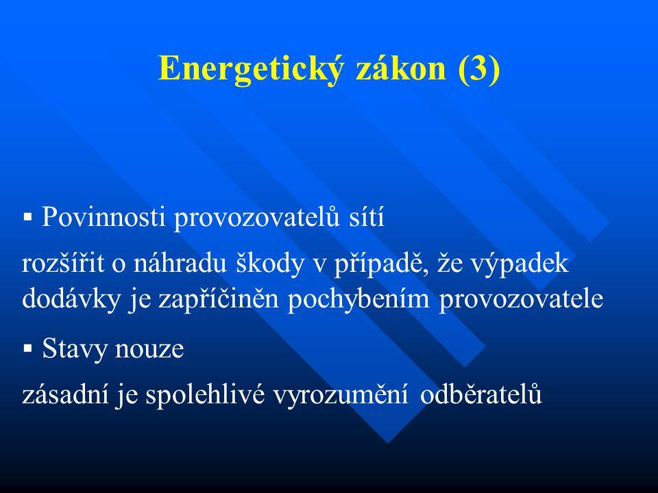Energetický zákon (3)  Povinnosti provozovatelů sítí rozšířit o náhradu škody v případě, že výpadek dodávky je zapříčiněn pochybením provozovatele 