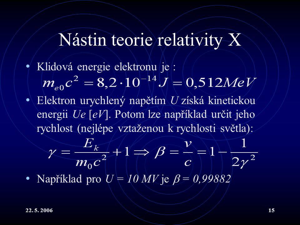 22. 5. 200615 Nástin teorie relativity X Klidová energie elektronu je : Elektron urychlený napětím U získá kinetickou energii Ue [eV]. Potom lze napří