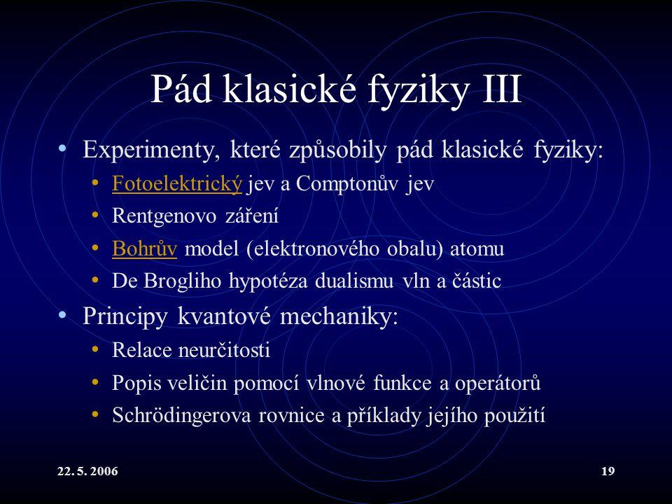 22. 5. 200619 Pád klasické fyziky III Experimenty, které způsobily pád klasické fyziky: Fotoelektrický jev a Comptonův jev Fotoelektrický Rentgenovo z