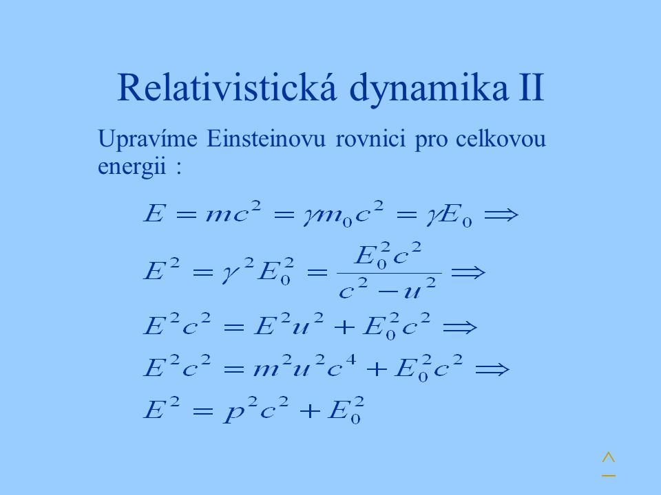 Relativistická dynamika II Upravíme Einsteinovu rovnici pro celkovou energii : ^