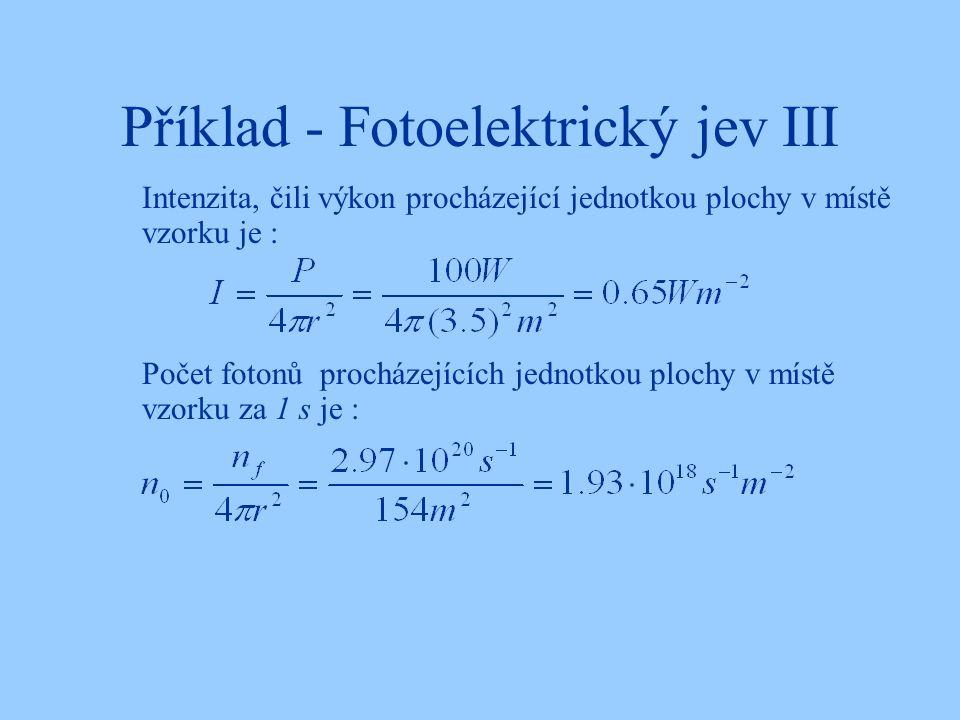 Příklad - Fotoelektrický jev III Intenzita, čili výkon procházející jednotkou plochy v místě vzorku je : Počet fotonů procházejících jednotkou plochy