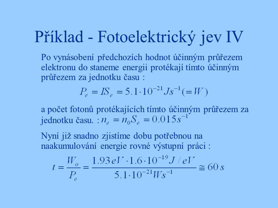 Příklad - Fotoelektrický jev IV Po vynásobení předchozích hodnot účinným průřezem elektronu do staneme energii protékají tímto účinným průřezem za jed