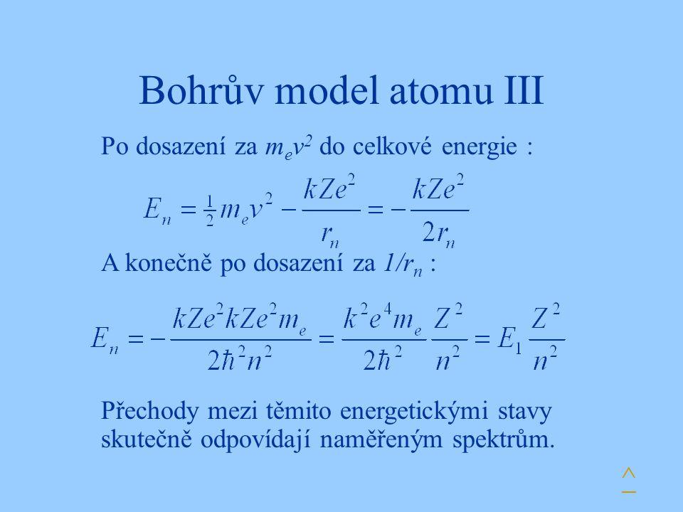 Bohrův model atomu III Po dosazení za m e v 2 do celkové energie : ^ A konečně po dosazení za 1/r n : Přechody mezi těmito energetickými stavy skutečn