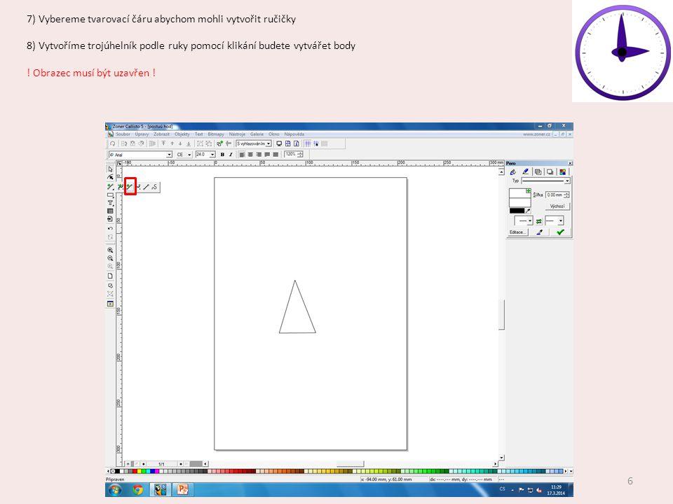 7) Vybereme tvarovací čáru abychom mohli vytvořit ručičky 8) Vytvoříme trojúhelník podle ruky pomocí klikání budete vytvářet body ! Obrazec musí být u