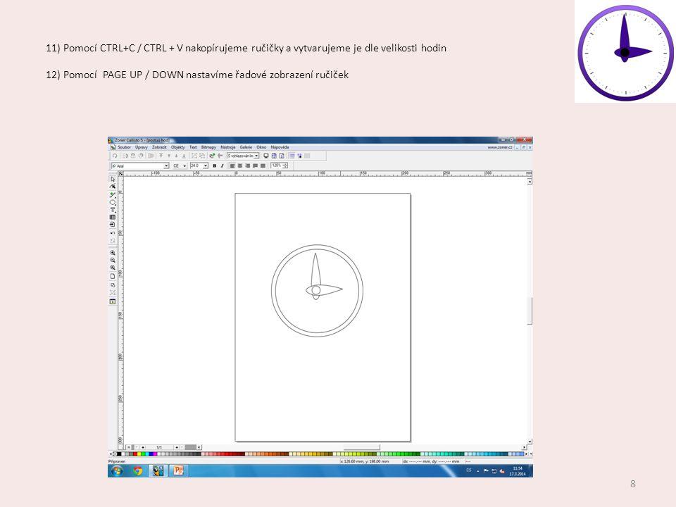 11) Pomocí CTRL+C / CTRL + V nakopírujeme ručičky a vytvarujeme je dle velikosti hodin 12) Pomocí PAGE UP / DOWN nastavíme řadové zobrazení ručiček 8