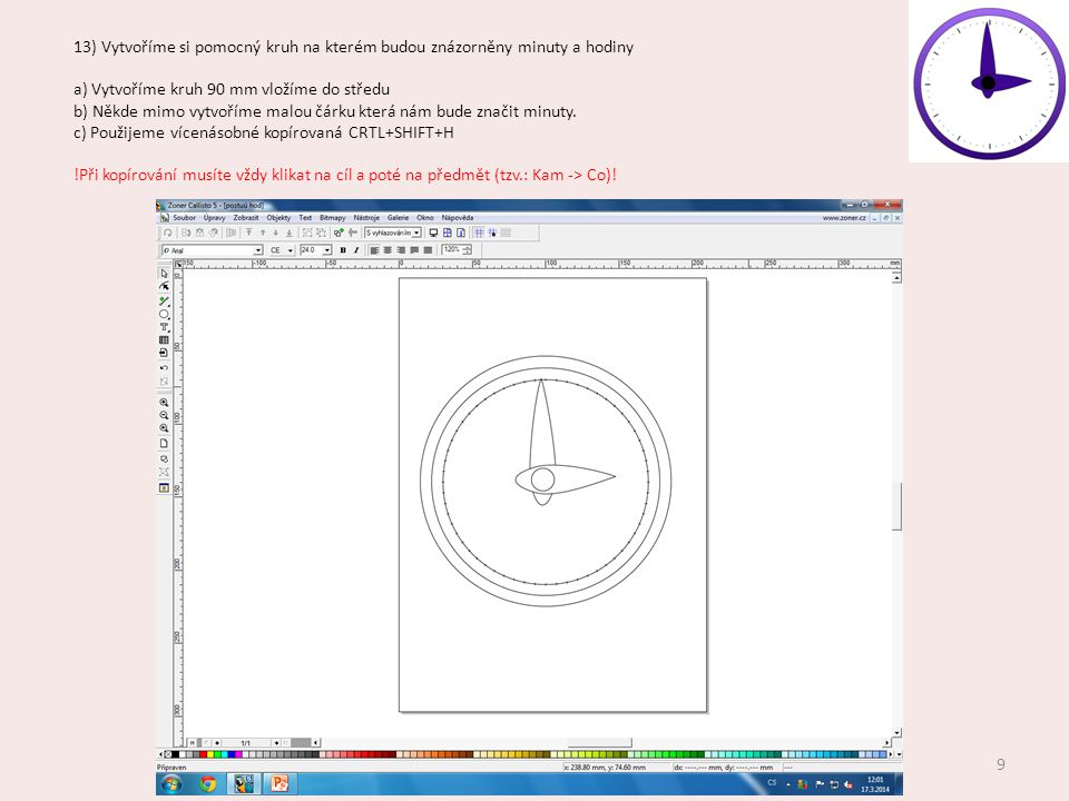 13) Vytvoříme si pomocný kruh na kterém budou znázorněny minuty a hodiny a) Vytvoříme kruh 90 mm vložíme do středu b) Někde mimo vytvoříme malou čárku která nám bude značit minuty.
