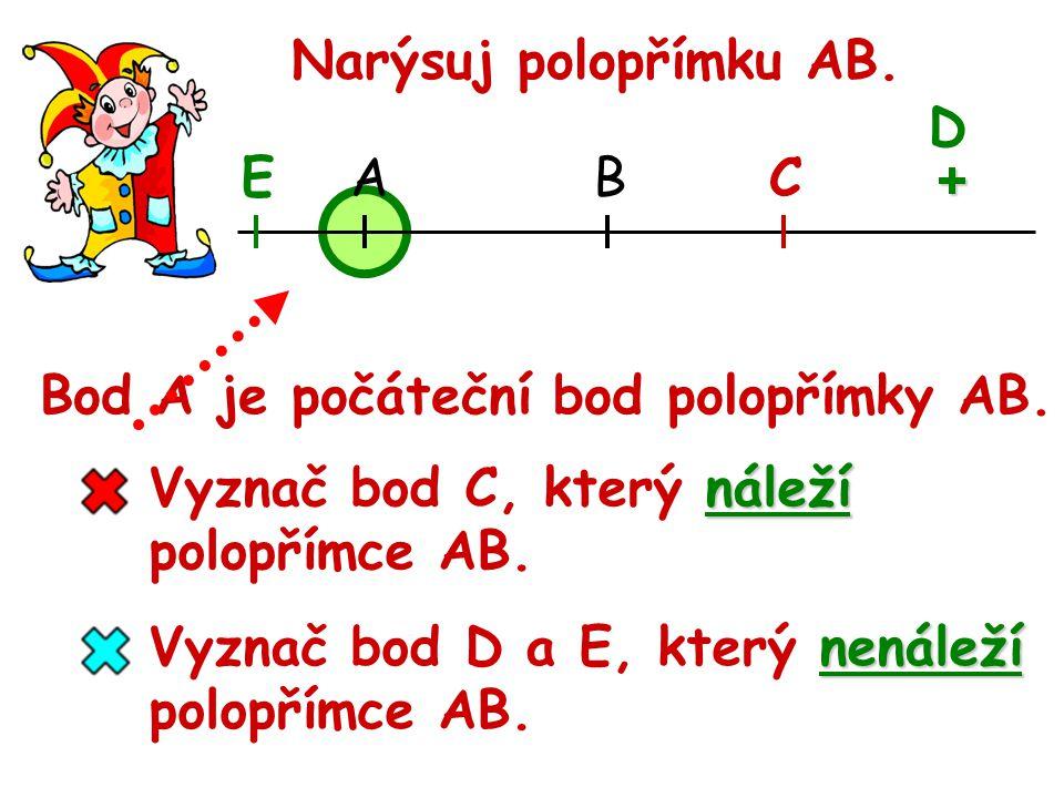 Narýsuj polopřímku AB.náleží Vyznač bod C, který náleží polopřímce AB.