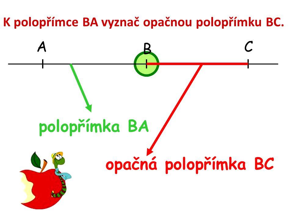 K polopřímce BA vyznač opačnou polopřímku BC. AC polopřímka BA opačná polopřímka BC B