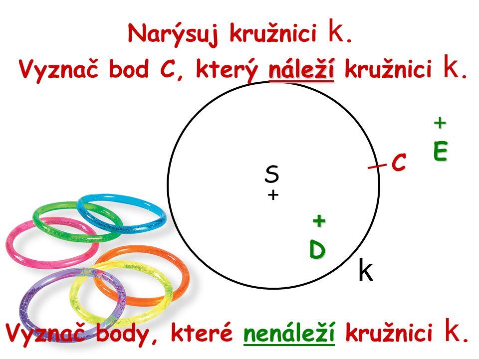 Narýsuj kružnici k.+ S k náleží Vyznač bod C, který náleží kružnici k.
