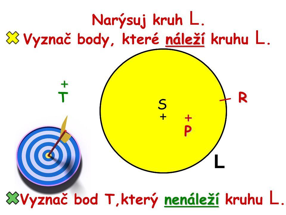 Narýsuj kruh L.+ S L náleží Vyznač body, které náleží kruhu L.