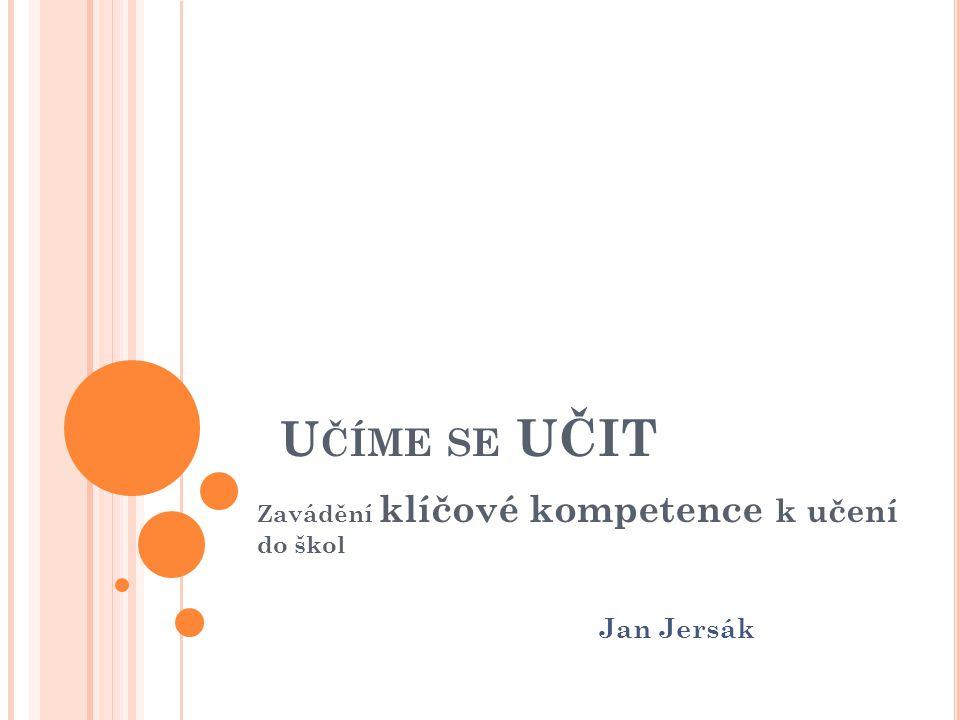 U ČÍME SE UČIT Zavádění klíčové kompetence k učení do škol Jan Jersák