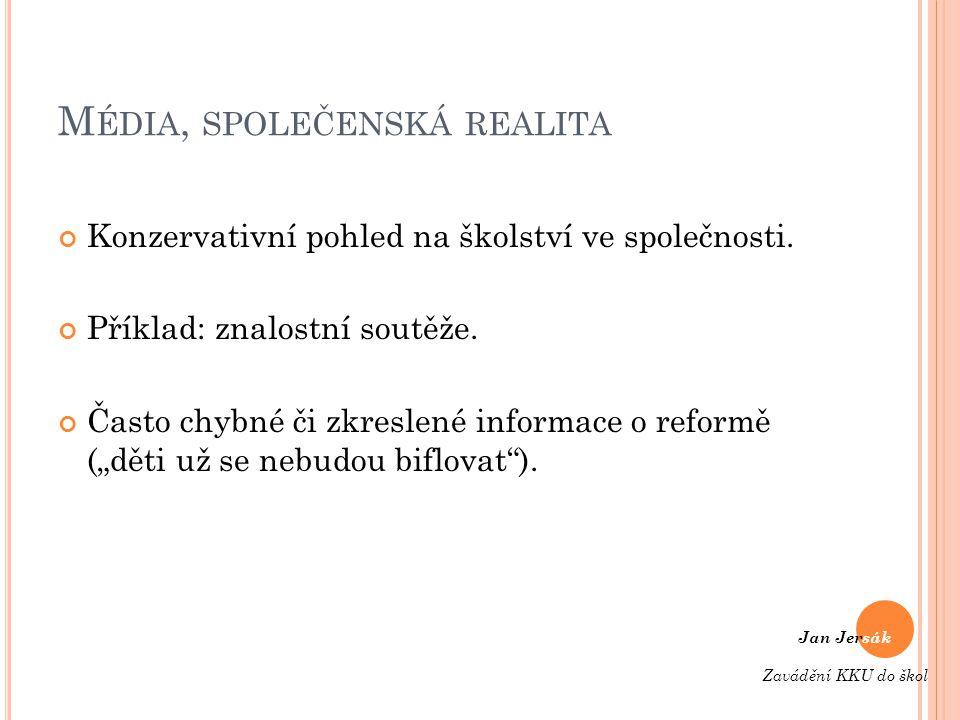 M ÉDIA, SPOLEČENSKÁ REALITA Konzervativní pohled na školství ve společnosti.