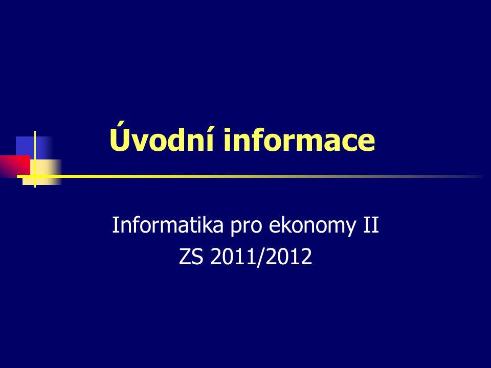 Úvodní informace Informatika pro ekonomy II ZS 2011/2012