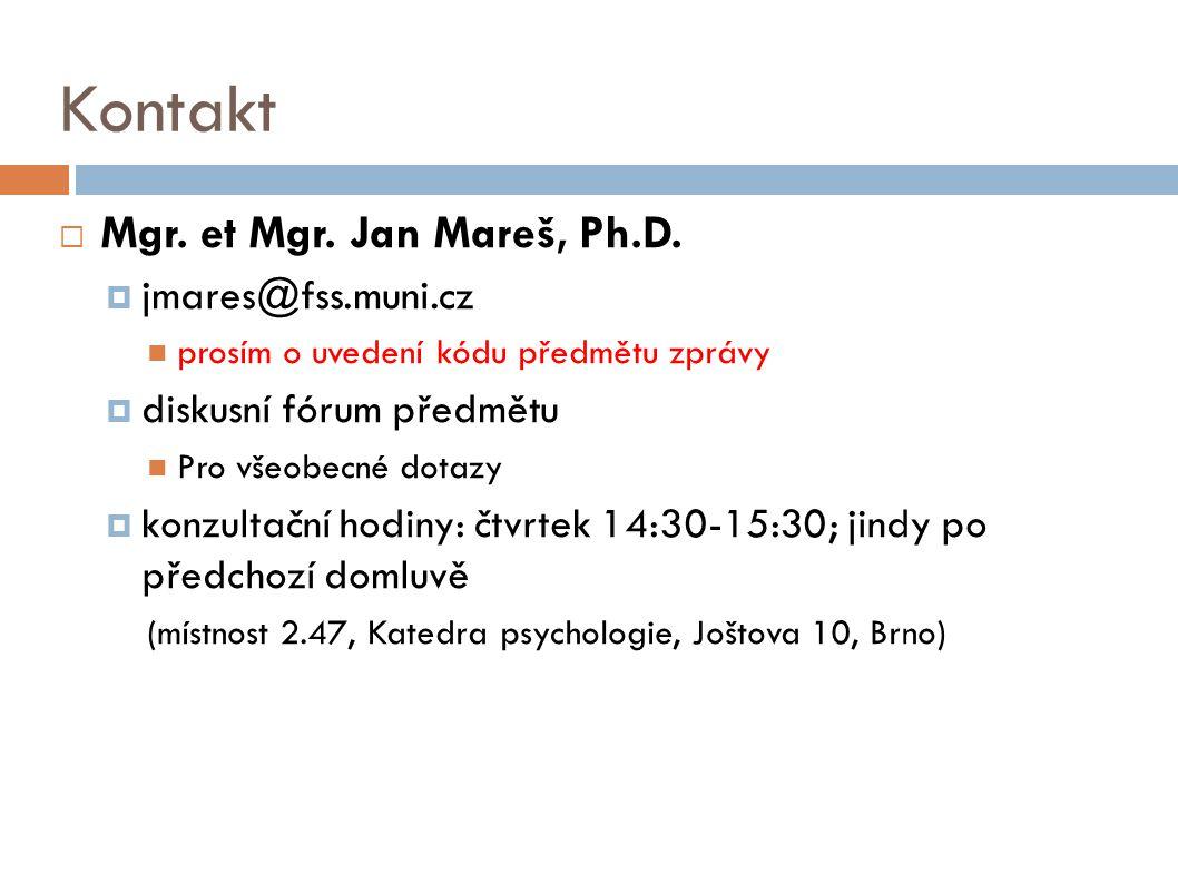 Kontakt  Mgr. et Mgr. Jan Mareš, Ph.D.  jmares@fss.muni.cz prosím o uvedení kódu předmětu zprávy  diskusní fórum předmětu Pro všeobecné dotazy  ko