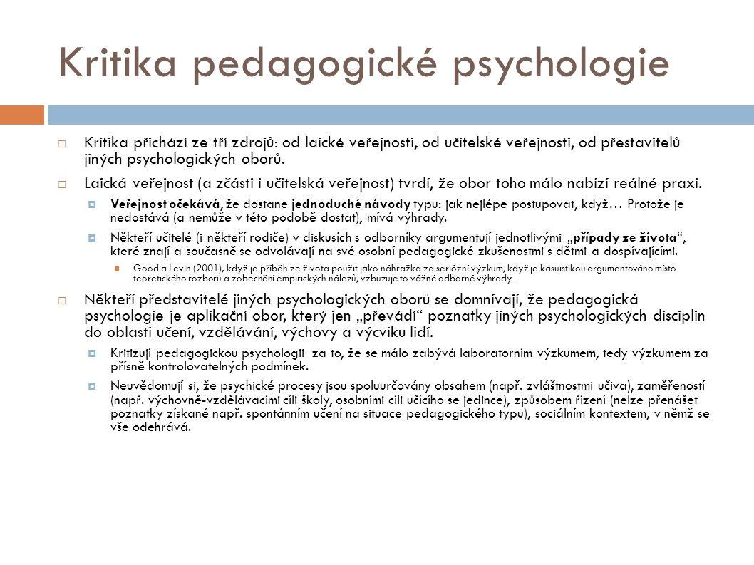Kritika pedagogické psychologie  Kritika přichází ze tří zdrojů: od laické veřejnosti, od učitelské veřejnosti, od přestavitelů jiných psychologickýc
