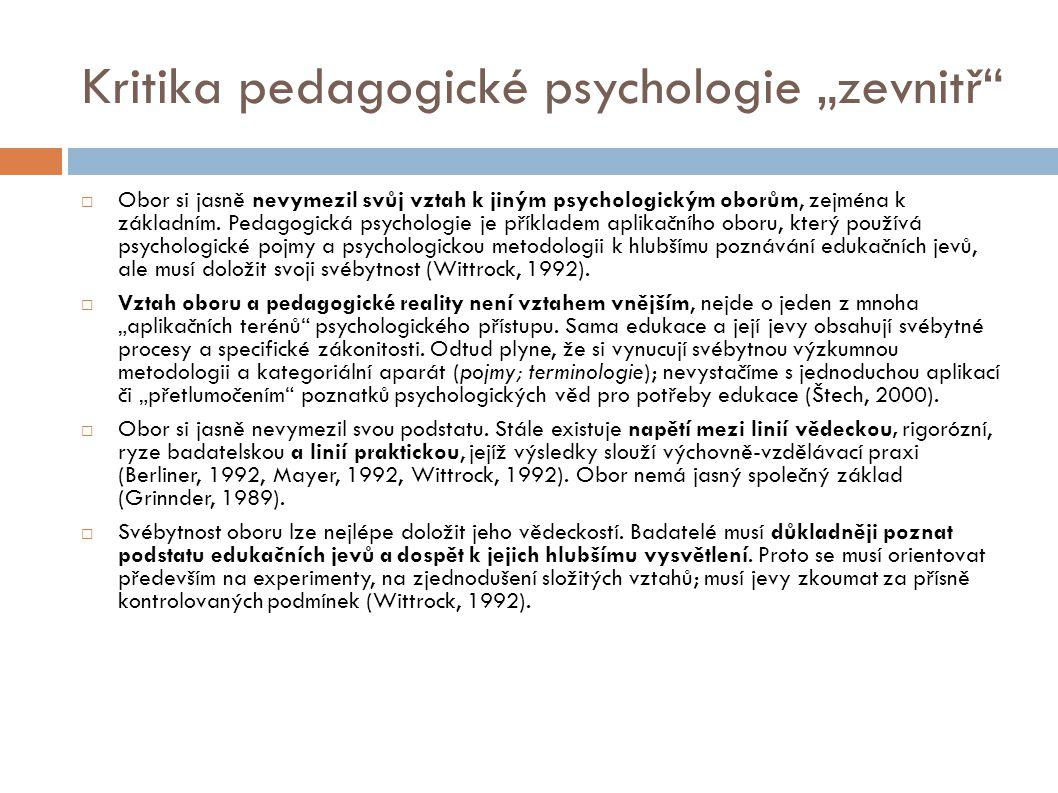 """Kritika pedagogické psychologie """"zevnitř""""  Obor si jasně nevymezil svůj vztah k jiným psychologickým oborům, zejména k základním. Pedagogická psychol"""