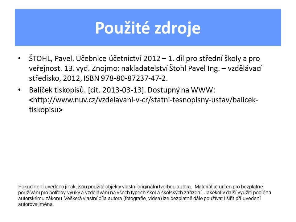 Použité zdroje ŠTOHL, Pavel. Učebnice účetnictví 2012 – 1.