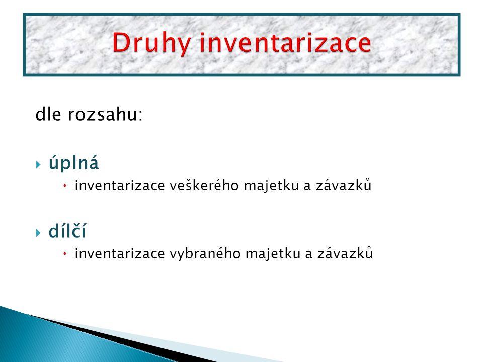dle rozsahu:  úplná  inventarizace veškerého majetku a závazků  dílčí  inventarizace vybraného majetku a závazků