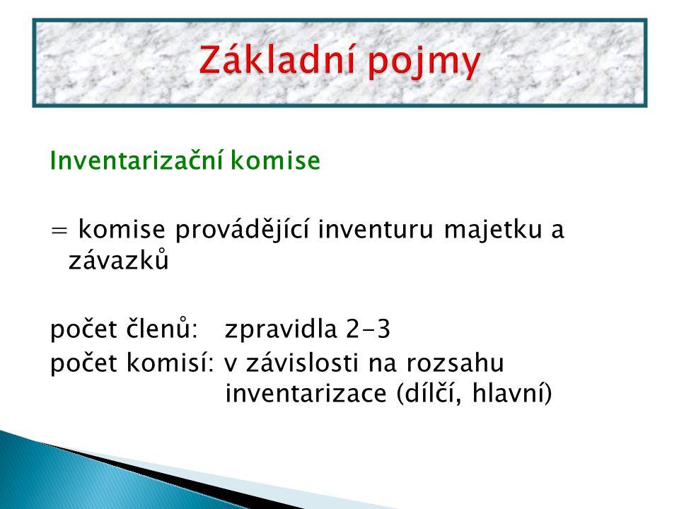Inventarizační komise = komise provádějící inventuru majetku a závazků počet členů: zpravidla 2-3 počet komisí: v závislosti na rozsahu inventarizace