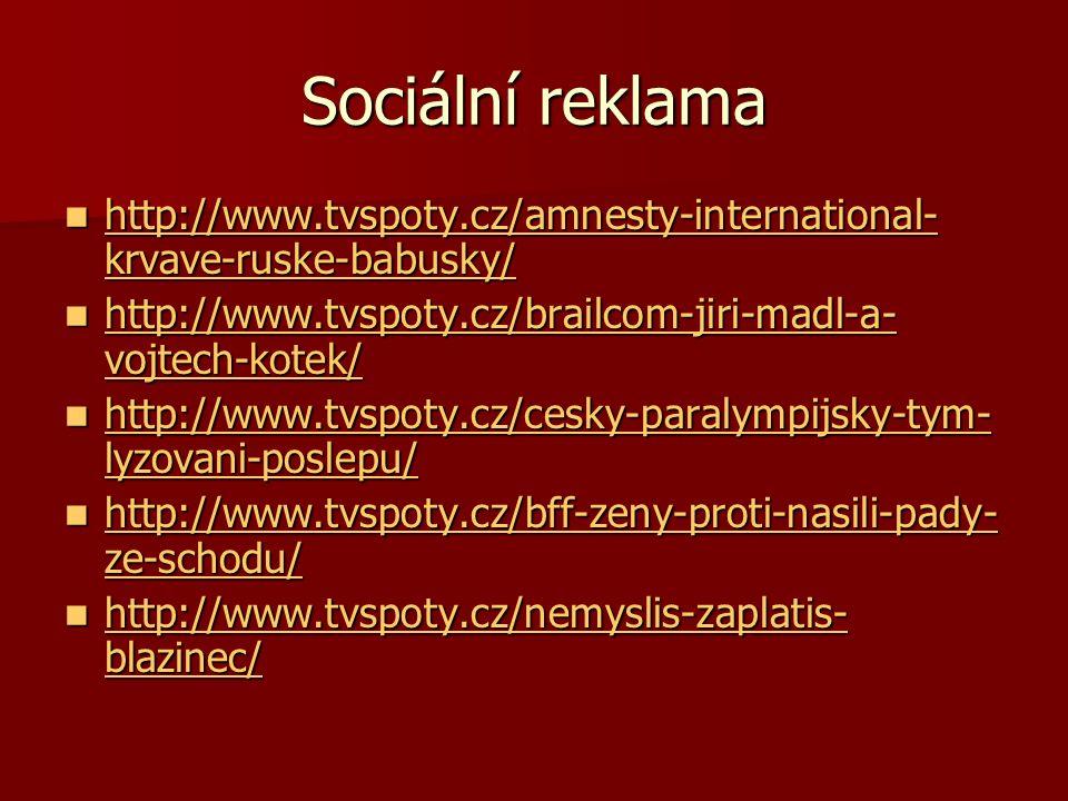 Sociální reklama http://www.tvspoty.cz/amnesty-international- krvave-ruske-babusky/ http://www.tvspoty.cz/amnesty-international- krvave-ruske-babusky/ http://www.tvspoty.cz/amnesty-international- krvave-ruske-babusky/ http://www.tvspoty.cz/amnesty-international- krvave-ruske-babusky/ http://www.tvspoty.cz/brailcom-jiri-madl-a- vojtech-kotek/ http://www.tvspoty.cz/brailcom-jiri-madl-a- vojtech-kotek/ http://www.tvspoty.cz/brailcom-jiri-madl-a- vojtech-kotek/ http://www.tvspoty.cz/brailcom-jiri-madl-a- vojtech-kotek/ http://www.tvspoty.cz/cesky-paralympijsky-tym- lyzovani-poslepu/ http://www.tvspoty.cz/cesky-paralympijsky-tym- lyzovani-poslepu/ http://www.tvspoty.cz/cesky-paralympijsky-tym- lyzovani-poslepu/ http://www.tvspoty.cz/cesky-paralympijsky-tym- lyzovani-poslepu/ http://www.tvspoty.cz/bff-zeny-proti-nasili-pady- ze-schodu/ http://www.tvspoty.cz/bff-zeny-proti-nasili-pady- ze-schodu/ http://www.tvspoty.cz/bff-zeny-proti-nasili-pady- ze-schodu/ http://www.tvspoty.cz/bff-zeny-proti-nasili-pady- ze-schodu/ http://www.tvspoty.cz/nemyslis-zaplatis- blazinec/ http://www.tvspoty.cz/nemyslis-zaplatis- blazinec/ http://www.tvspoty.cz/nemyslis-zaplatis- blazinec/ http://www.tvspoty.cz/nemyslis-zaplatis- blazinec/