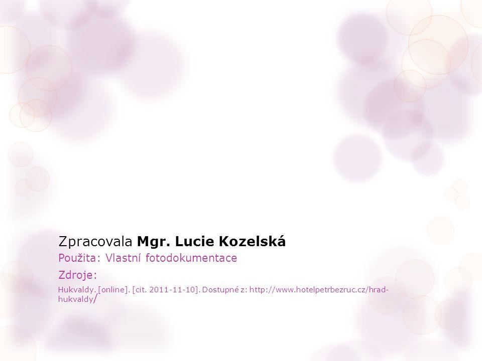 Zpracovala Mgr. Lucie Kozelská Použita: Vlastní fotodokumentace Zdroje: Hukvaldy.