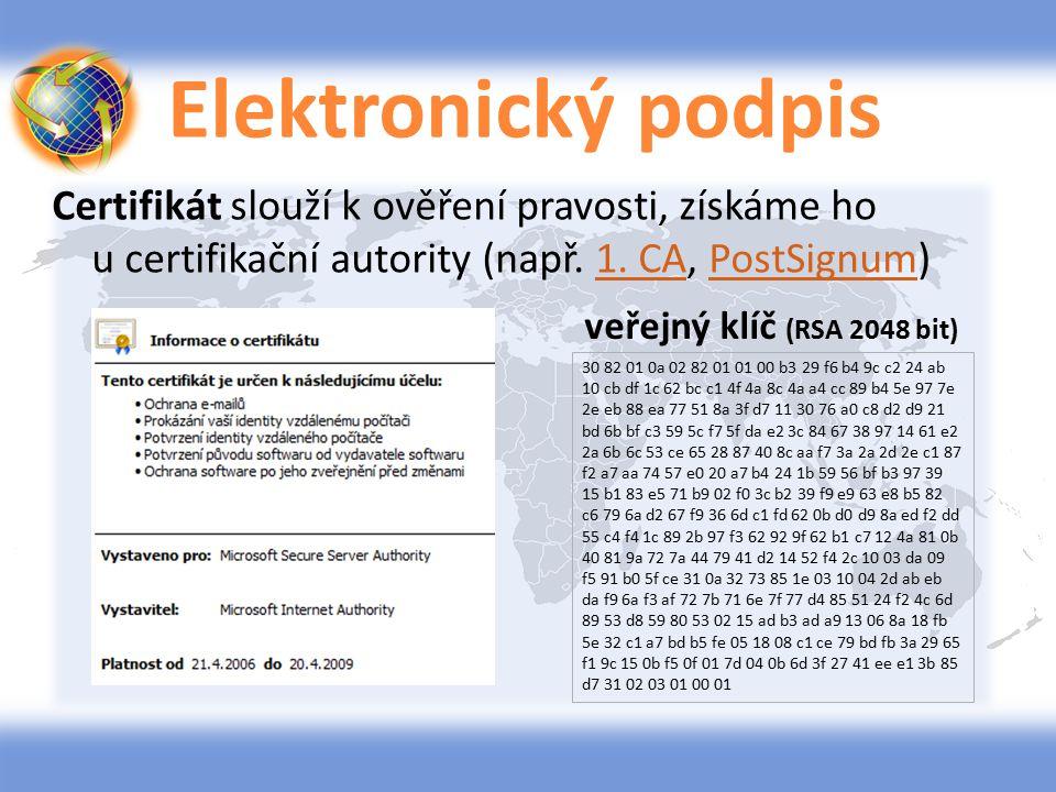 Elektronický podpis Certifikát slouží k ověření pravosti, získáme ho u certifikační autority (např. 1. CA, PostSignum)1. CAPostSignum 30 82 01 0a 02 8
