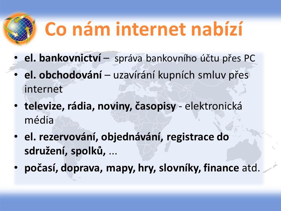 Co nám internet nabízí el. bankovnictví – správa bankovního účtu přes PC el. obchodování – uzavírání kupních smluv přes internet televize, rádia, novi