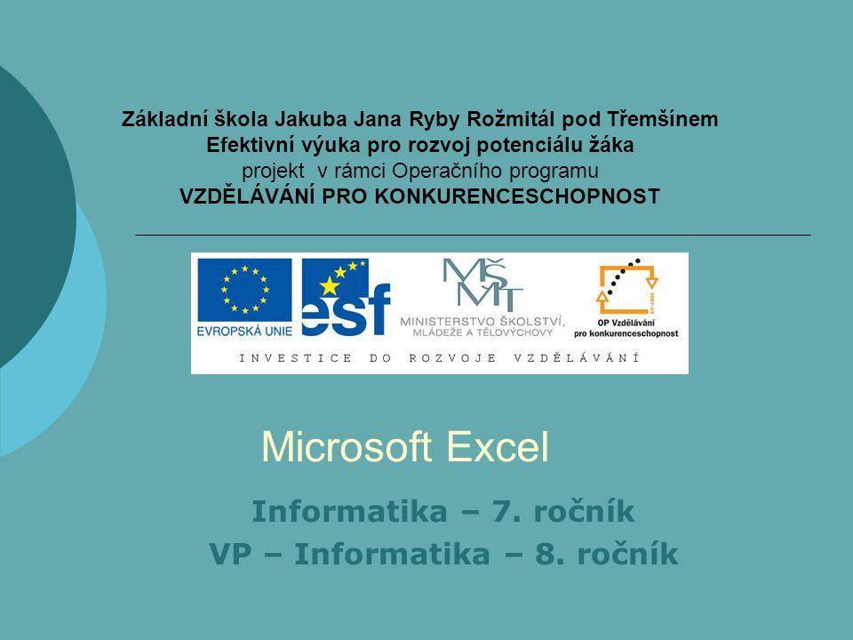 Microsoft Excel Informatika – 7. ročník VP – Informatika – 8. ročník Základní škola Jakuba Jana Ryby Rožmitál pod Třemšínem Efektivní výuka pro rozvoj