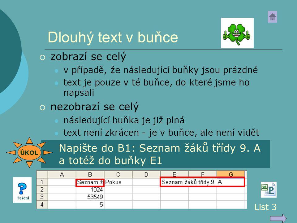 Dlouhý text v buňce  zobrazí se celý v případě, že následující buňky jsou prázdné text je pouze v té buňce, do které jsme ho napsali  nezobrazí se c