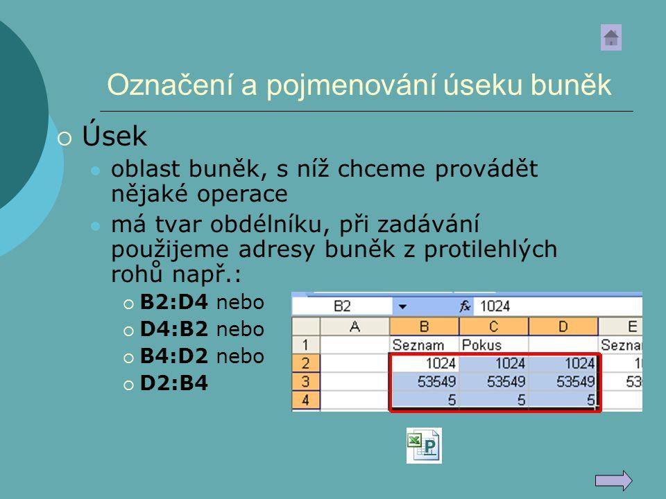 Přesouvání a kopírování buněk  klávesové zkratky: CTRL+X (C), CTRL+V  ikony  myš v rámci jednoho listu  přesun – najedu na okraj označeného bloku a táhnu (kurzor ve tvaru kříže ze šipkami)  kopírování – s CTRL mezi listy (Pt na List) nebo sešity  označená oblast se zkopíruje se vším všudy = vzorce, formáty, ohraničení, ….