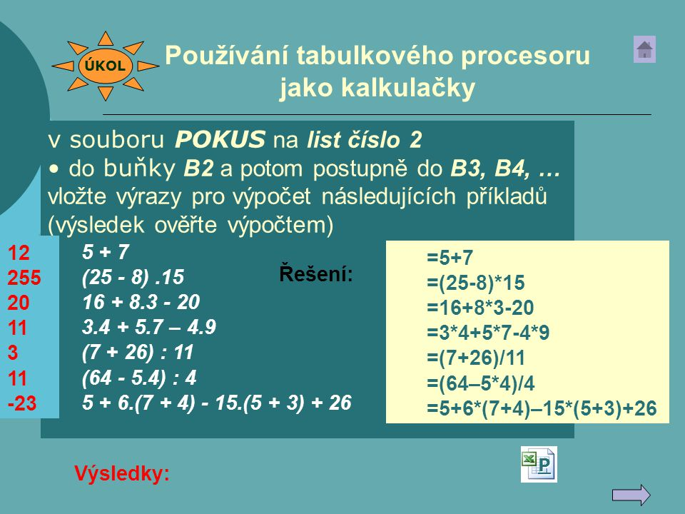 v souboru POKUS na list číslo 2 do buňky B2 a potom postupně do B3, B4, … vložte výrazy pro výpočet následujících příkladů (výsledek ověřte výpočtem)