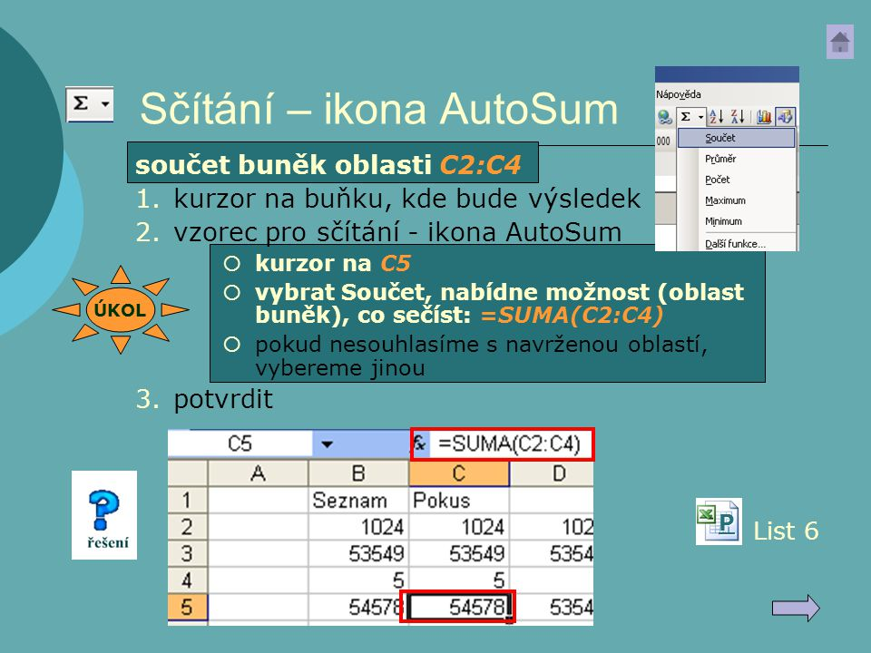 Sčítání – ikona AutoSum List 6 součet buněk oblasti C2:C4 1.kurzor na buňku, kde bude výsledek 2.vzorec pro sčítání - ikona AutoSum  kurzor na C5  v