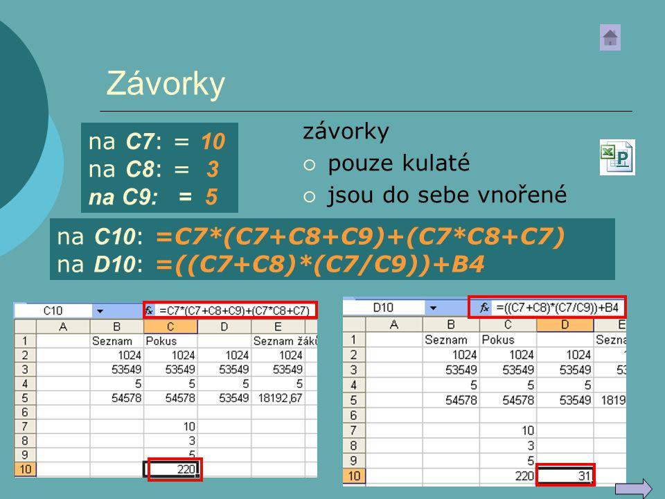 Závorky závorky  pouze kulaté  jsou do sebe vnořené PPPP na C7 : = 10 na C8 : = 3 na C9: = 5 na C10 : =C7*(C7+C8+C9)+(C7*C8+C7) na D10 : =((C7+C8)*(
