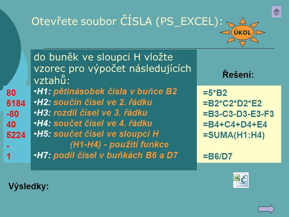 =5*B2 =B2*C2*D2*E2 =B3-C3-D3-E3-F3 =B4+C4+D4+E4 =SUMA(H1:H4) =B6/D7 80 5184 -80 40 5224 - 1 Otevřete soubor ČÍSLA (PS_EXCEL): do buněk ve sloupci H vl