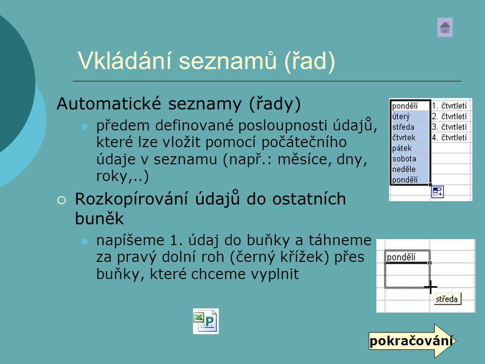 Vkládání seznamů (řad) Automatické seznamy (řady) předem definované posloupnosti údajů, které lze vložit pomocí počátečního údaje v seznamu (např.: mě