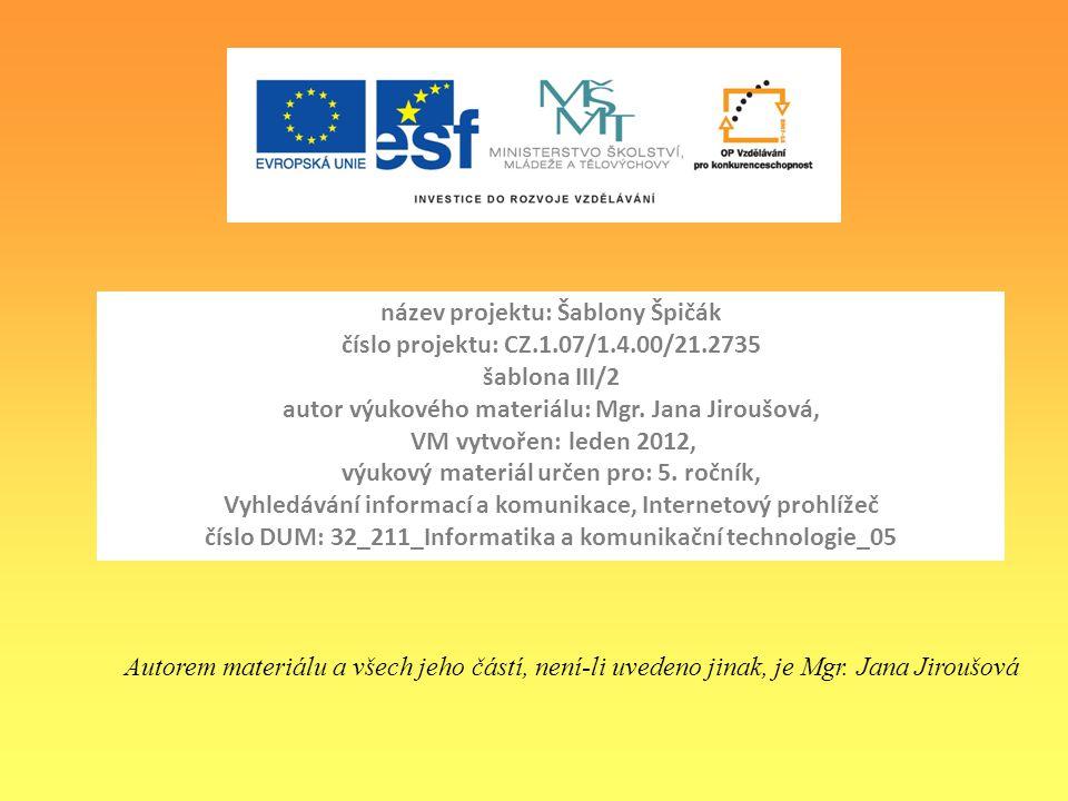 název projektu: Šablony Špičák číslo projektu: CZ.1.07/1.4.00/21.2735 šablona III/2 autor výukového materiálu: Mgr. Jana Jiroušová, VM vytvořen: leden