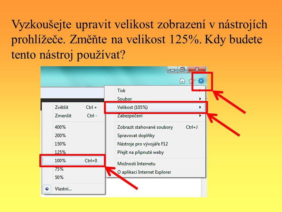 Vyzkoušejte upravit velikost zobrazení v nástrojích prohlížeče. Změňte na velikost 125%. Kdy budete tento nástroj používat?