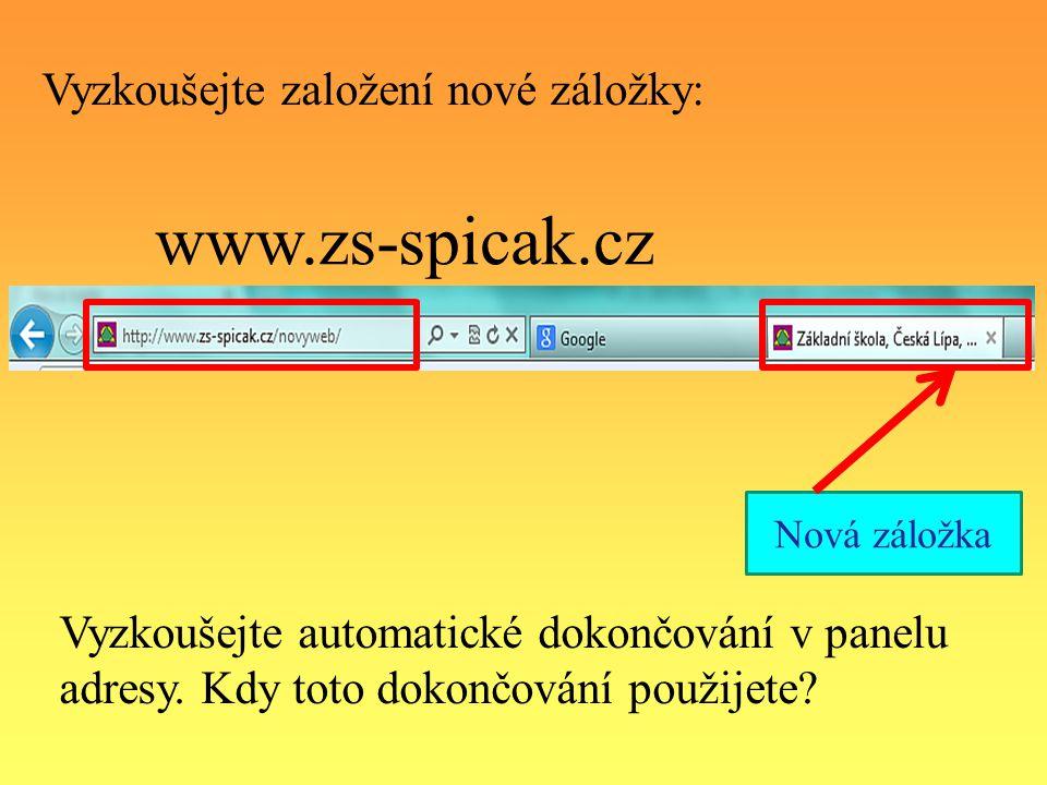 Vyzkoušejte založení nové záložky: www.zs-spicak.cz Nová záložka Vyzkoušejte automatické dokončování v panelu adresy. Kdy toto dokončování použijete?